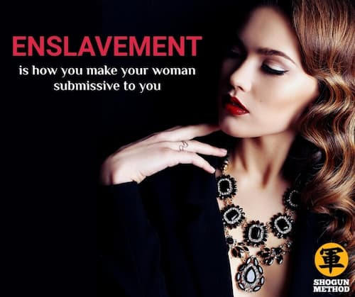 Want a submissive wife? Enslavement is not optional!